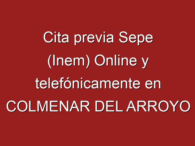 Cita previa Sepe (Inem) Online y telefónicamente en COLMENAR DEL ARROYO