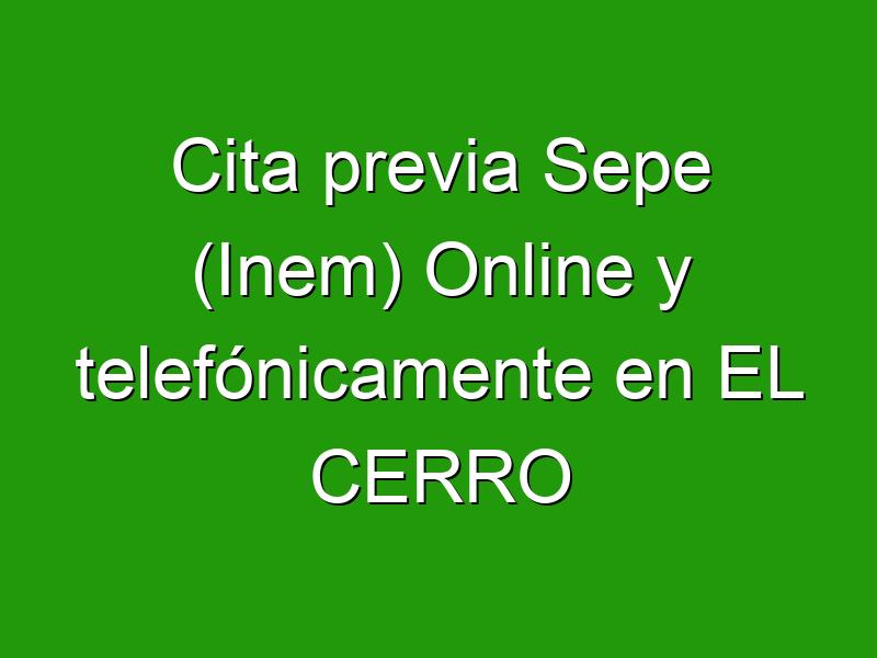 Cita previa Sepe (Inem) Online y telefónicamente en EL CERRO