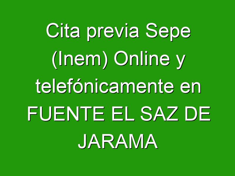 Cita previa Sepe (Inem) Online y telefónicamente en FUENTE EL SAZ DE JARAMA