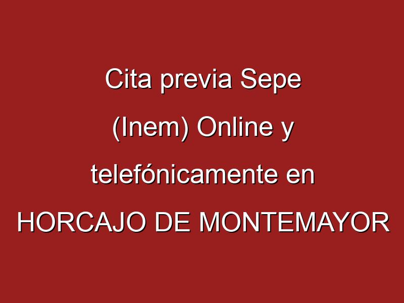 Cita previa Sepe (Inem) Online y telefónicamente en HORCAJO DE MONTEMAYOR