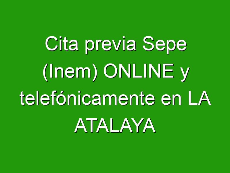 Cita previa Sepe (Inem) ONLINE y telefónicamente en LA ATALAYA