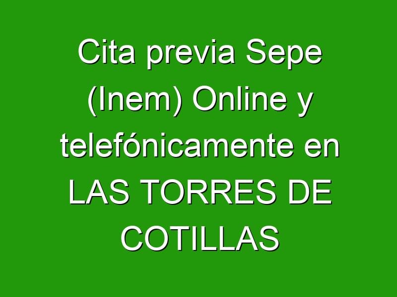 Cita previa Sepe (Inem) Online y telefónicamente en LAS TORRES DE COTILLAS