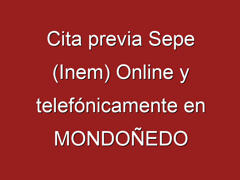 Cita previa Sepe (Inem) Online y telefónicamente en MONDOÑEDO