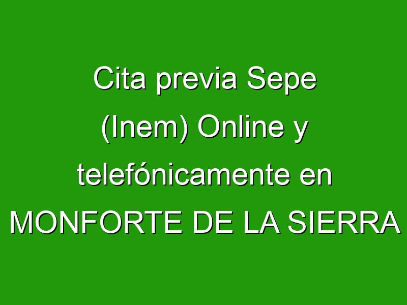 Cita previa Sepe (Inem) Online y telefónicamente en MONFORTE DE LA SIERRA