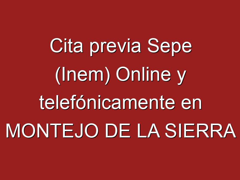 Cita previa Sepe (Inem) Online y telefónicamente en MONTEJO DE LA SIERRA