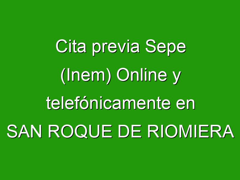 Cita previa Sepe (Inem) Online y telefónicamente en SAN ROQUE DE RIOMIERA