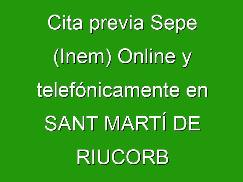 Cita previa Sepe (Inem) Online y telefónicamente en SANT MARTÍ DE RIUCORB