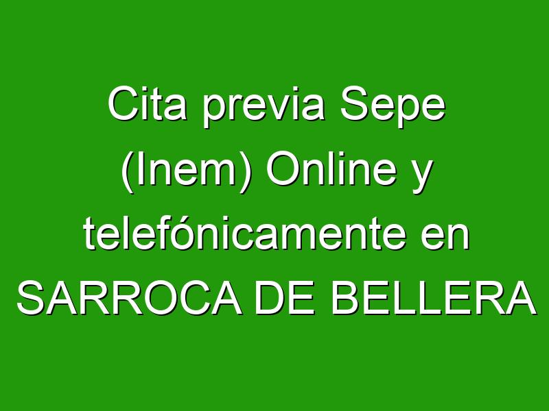 Cita previa Sepe (Inem) Online y telefónicamente en SARROCA DE BELLERA