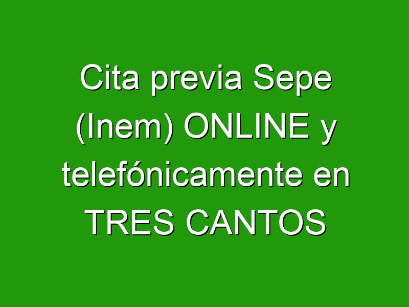 Cita previa Sepe (Inem) ONLINE y telefónicamente en TRES CANTOS
