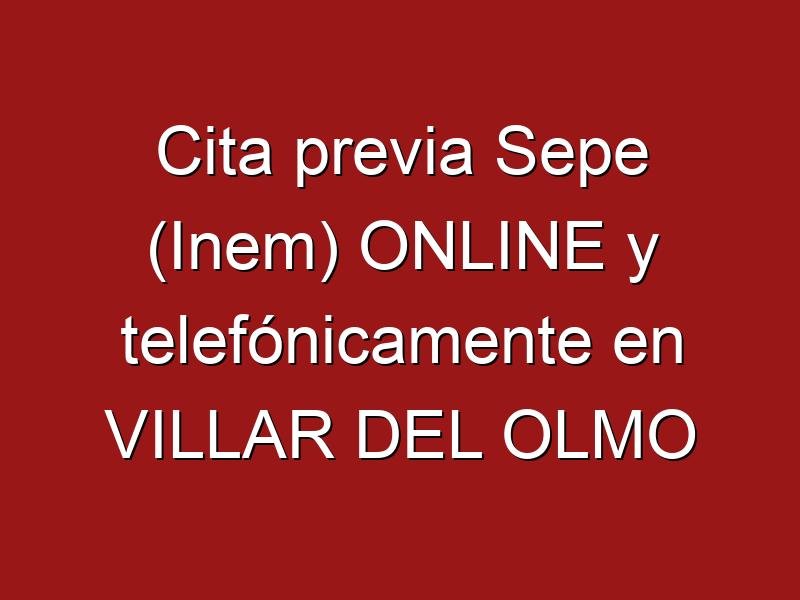 Cita previa Sepe (Inem) ONLINE y telefónicamente en VILLAR DEL OLMO