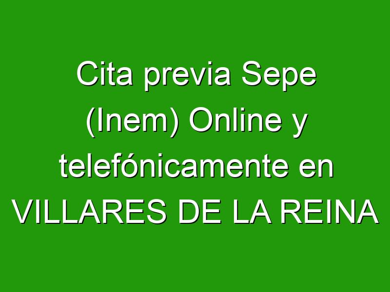 Cita previa Sepe (Inem) Online y telefónicamente en VILLARES DE LA REINA