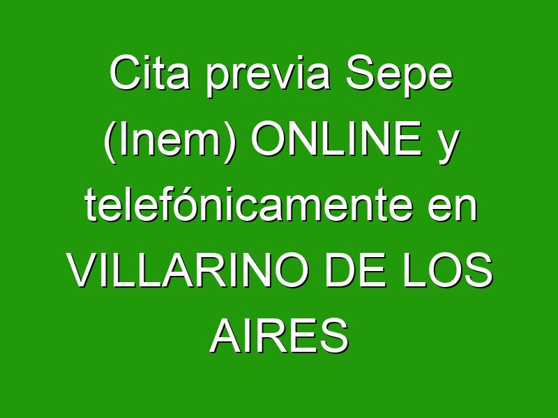 Cita previa Sepe (Inem) ONLINE y telefónicamente en VILLARINO DE LOS AIRES