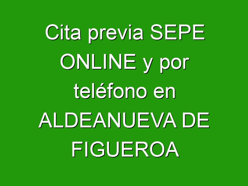 Cita previa SEPE ONLINE y por teléfono en ALDEANUEVA DE FIGUEROA