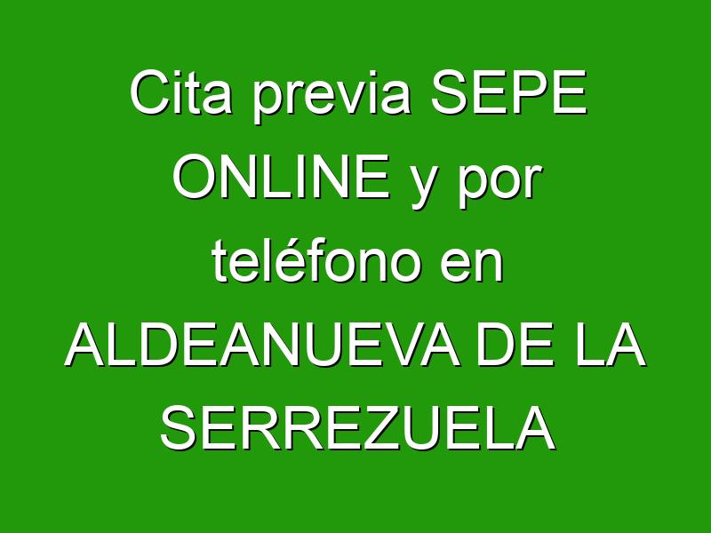Cita previa SEPE ONLINE y por teléfono en ALDEANUEVA DE LA SERREZUELA