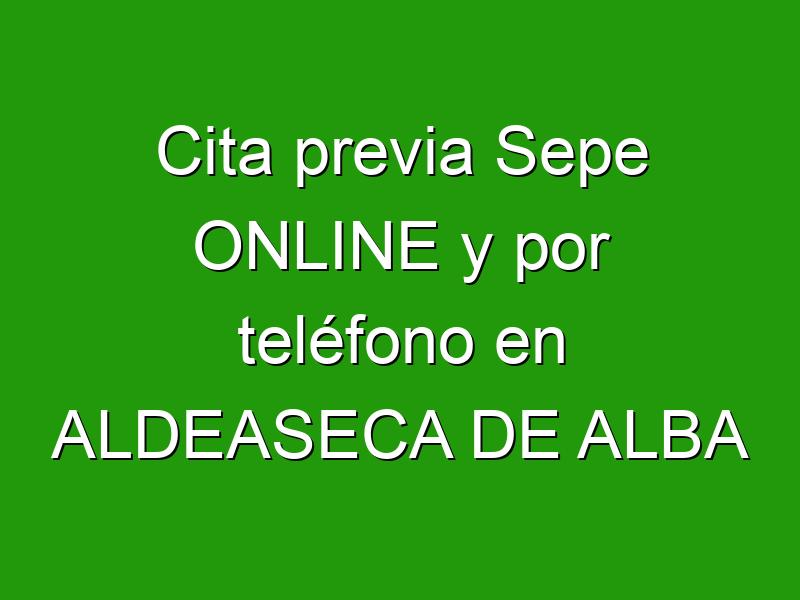 Cita previa Sepe ONLINE y por teléfono en ALDEASECA DE ALBA