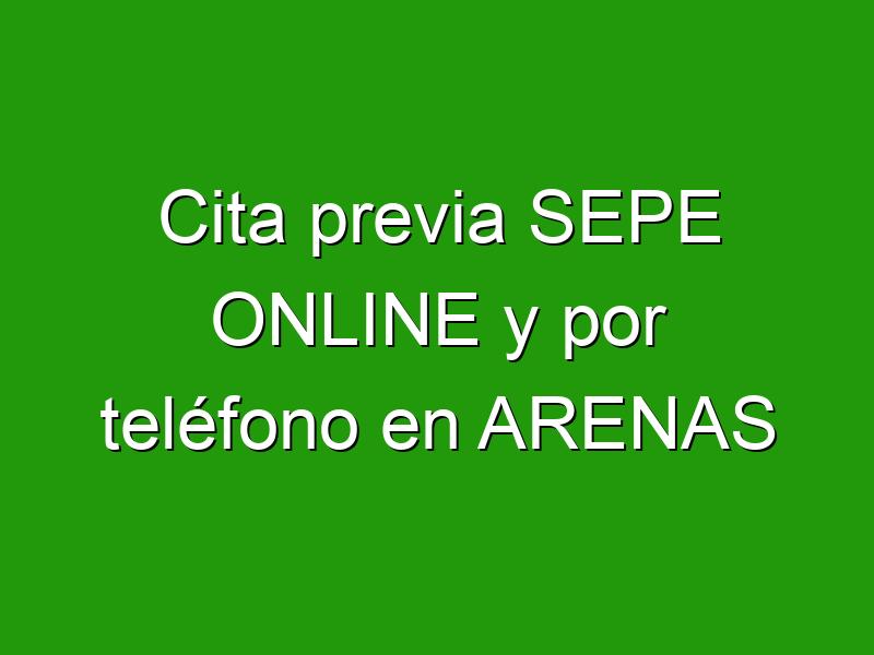 Cita previa SEPE ONLINE y por teléfono en ARENAS