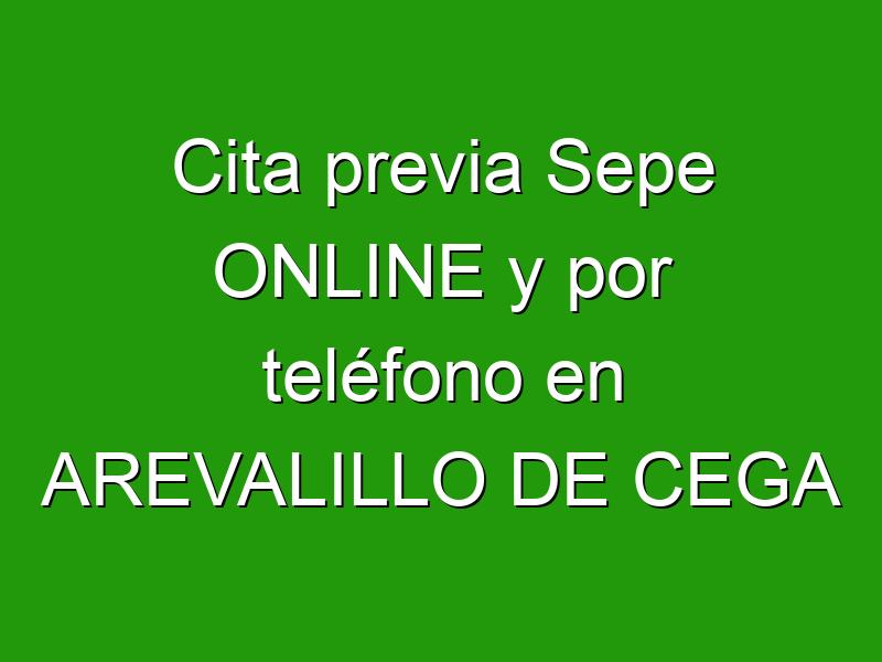 Cita previa Sepe ONLINE y por teléfono en AREVALILLO DE CEGA