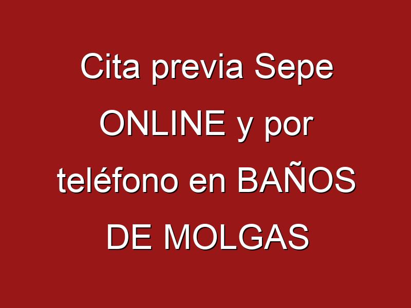 Cita previa Sepe ONLINE y por teléfono en BAÑOS DE MOLGAS