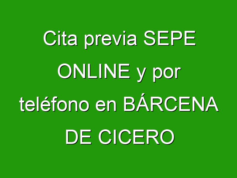 Cita previa SEPE ONLINE y por teléfono en BÁRCENA DE CICERO