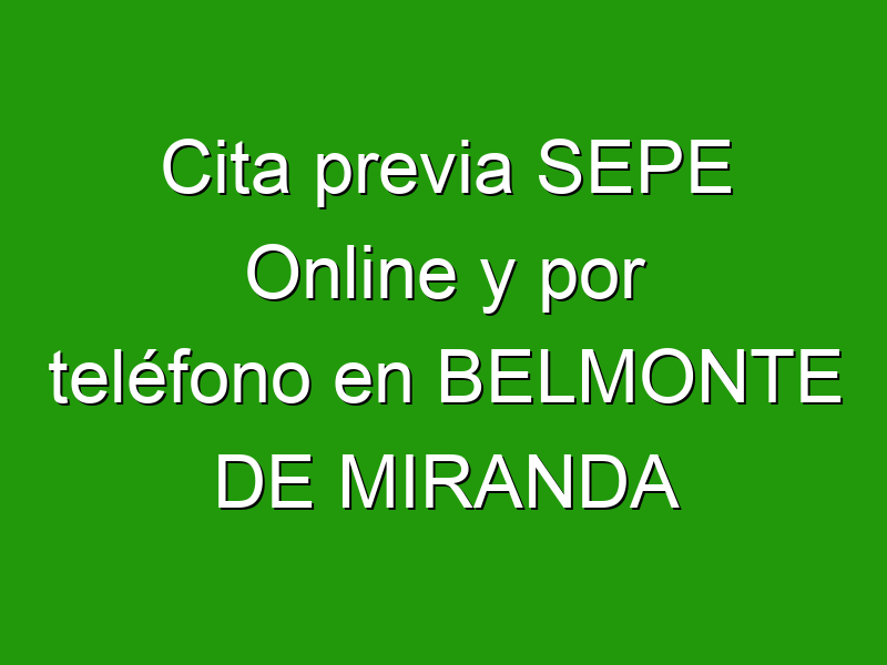 Cita previa SEPE Online y por teléfono en BELMONTE DE MIRANDA
