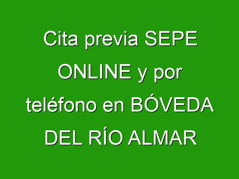 Cita previa SEPE ONLINE y por teléfono en BÓVEDA DEL RÍO ALMAR