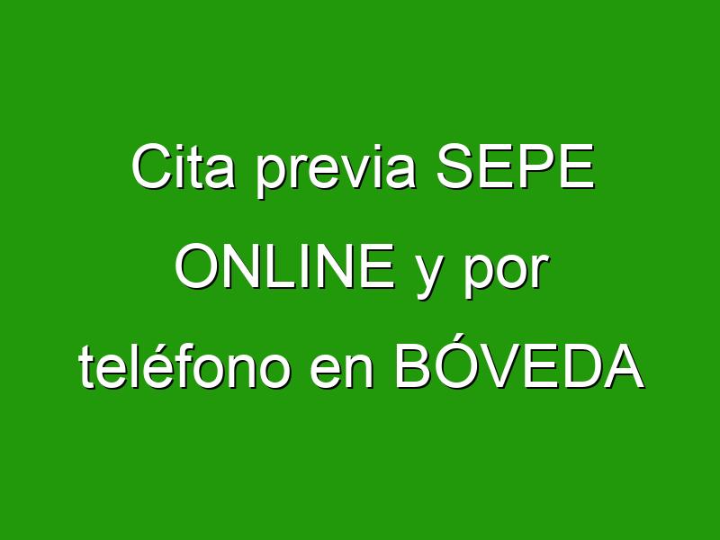 Cita previa SEPE ONLINE y por teléfono en BÓVEDA