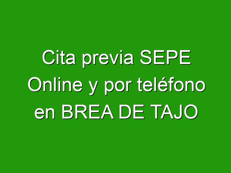 Cita previa SEPE Online y por teléfono en BREA DE TAJO