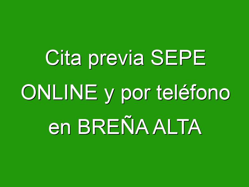Cita previa SEPE ONLINE y por teléfono en BREÑA ALTA