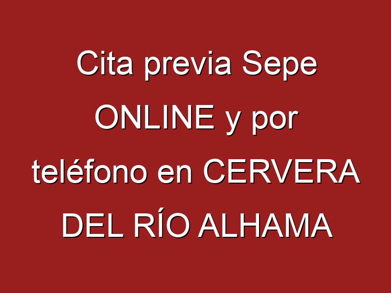 Cita previa Sepe ONLINE y por teléfono en CERVERA DEL RÍO ALHAMA