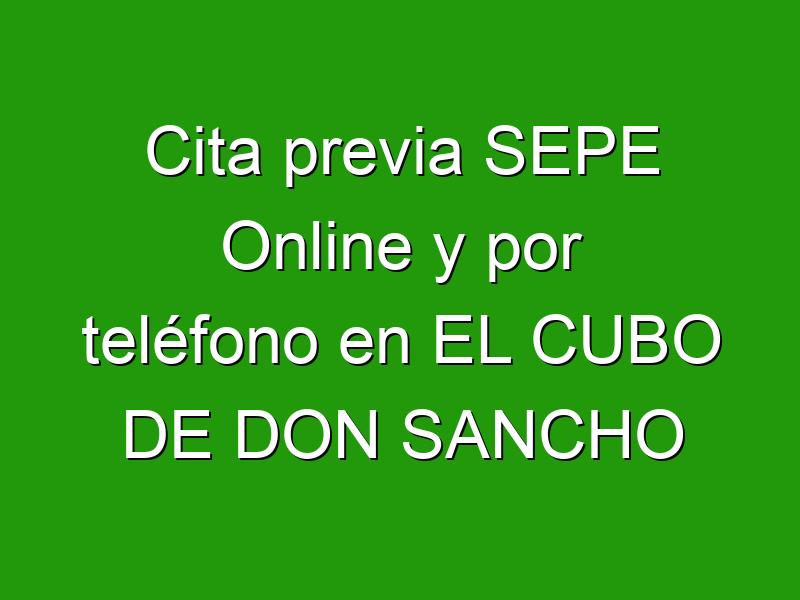 Cita previa SEPE Online y por teléfono en EL CUBO DE DON SANCHO
