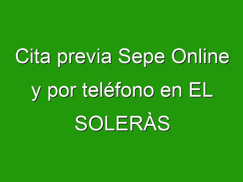 Cita previa Sepe Online y por teléfono en EL SOLERÀS