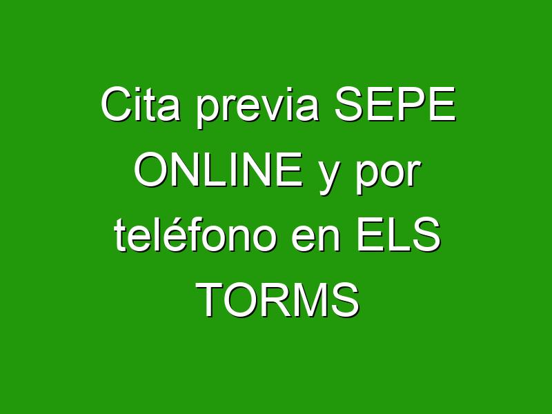 Cita previa SEPE ONLINE y por teléfono en ELS TORMS
