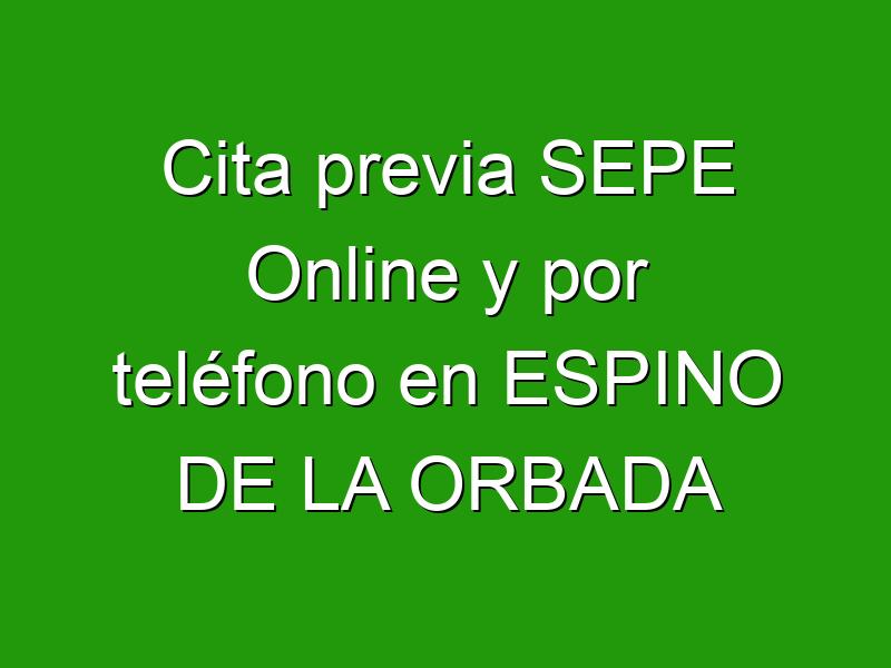 Cita previa SEPE Online y por teléfono en ESPINO DE LA ORBADA
