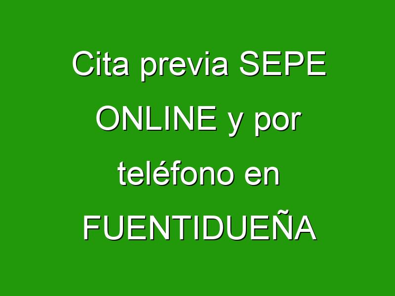 Cita previa SEPE ONLINE y por teléfono en FUENTIDUEÑA