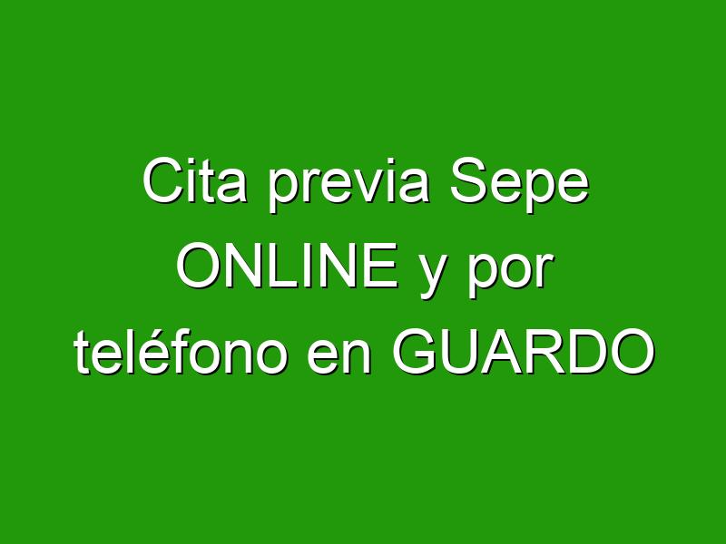 Cita previa Sepe ONLINE y por teléfono en GUARDO