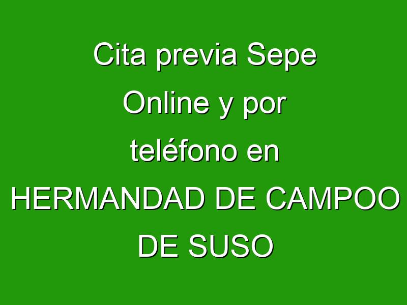 Cita previa Sepe Online y por teléfono en HERMANDAD DE CAMPOO DE SUSO