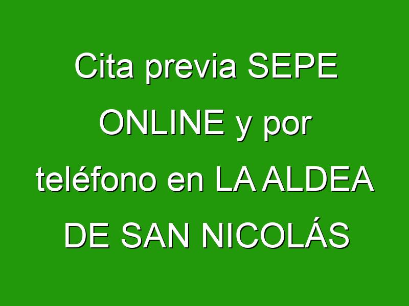 Cita previa SEPE ONLINE y por teléfono en LA ALDEA DE SAN NICOLÁS
