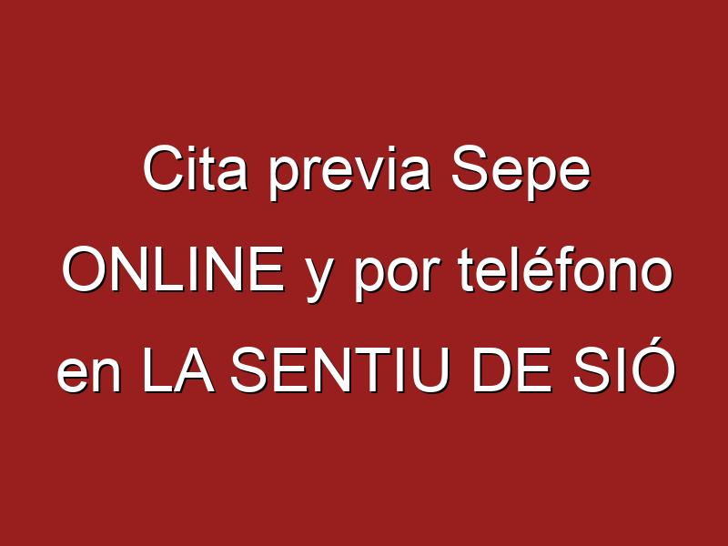 Cita previa Sepe ONLINE y por teléfono en LA SENTIU DE SIÓ