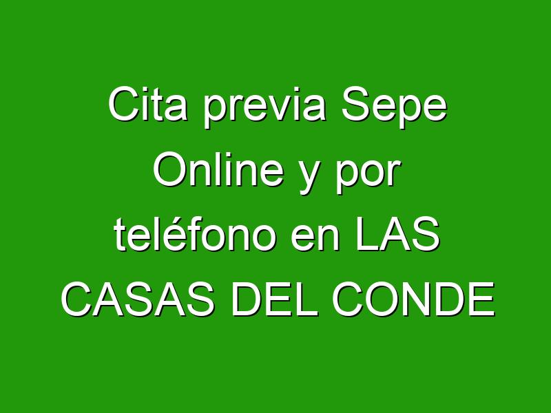 Cita previa Sepe Online y por teléfono en LAS CASAS DEL CONDE