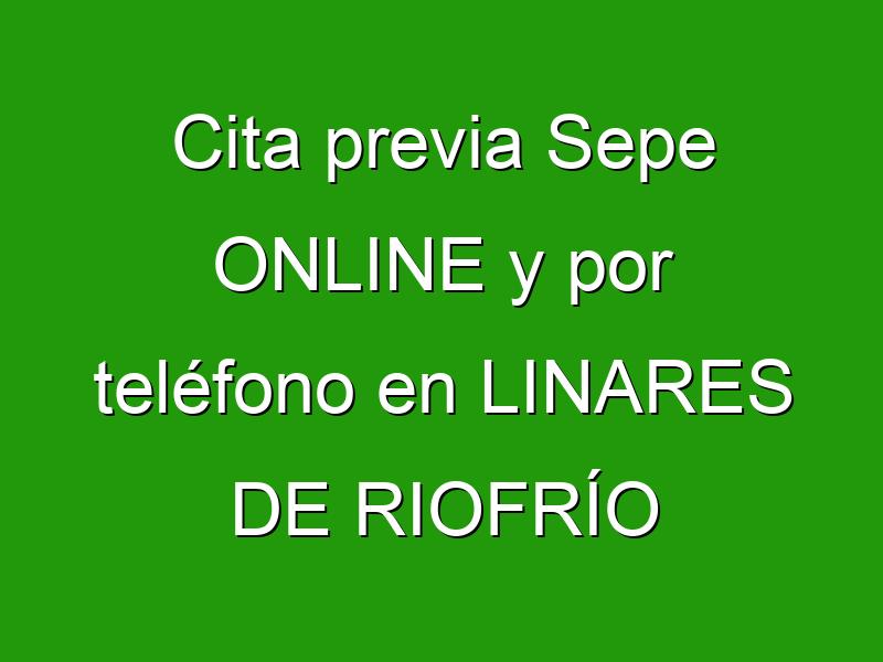 Cita previa Sepe ONLINE y por teléfono en LINARES DE RIOFRÍO