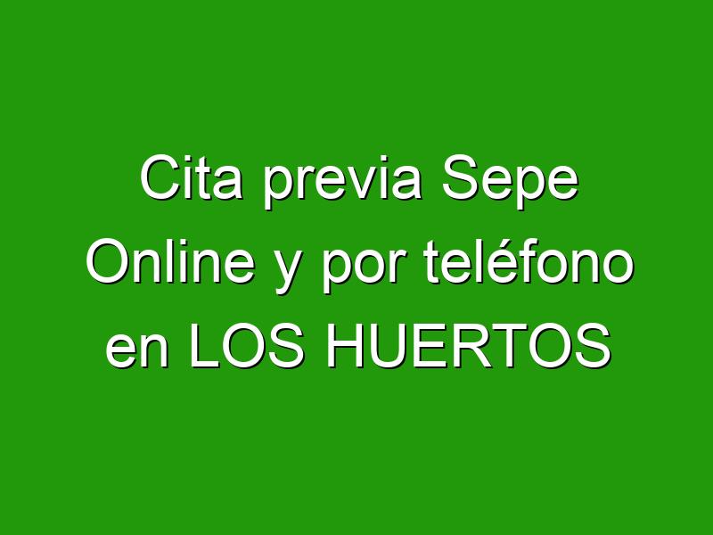Cita previa Sepe Online y por teléfono en LOS HUERTOS