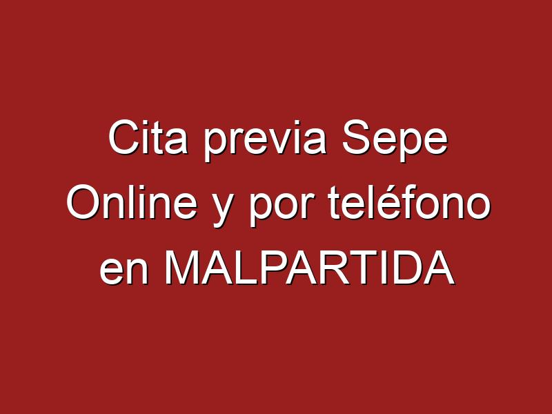 Cita previa Sepe Online y por teléfono en MALPARTIDA