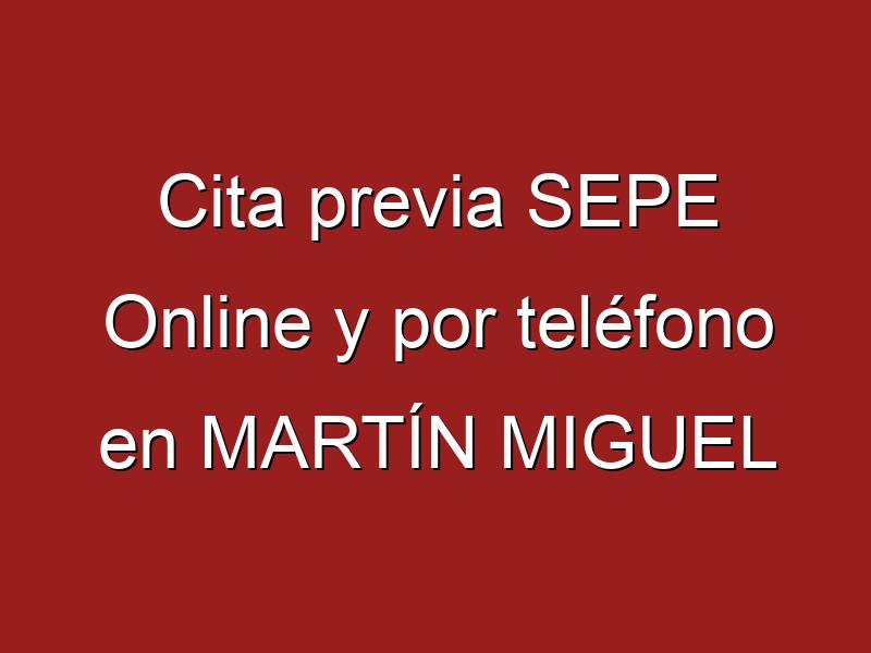 Cita previa SEPE Online y por teléfono en MARTÍN MIGUEL