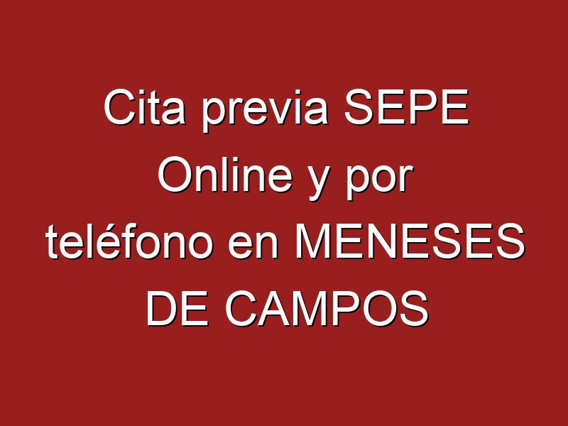 Cita previa SEPE Online y por teléfono en MENESES DE CAMPOS