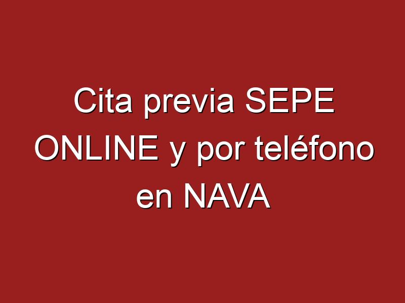 Cita previa SEPE ONLINE y por teléfono en NAVA