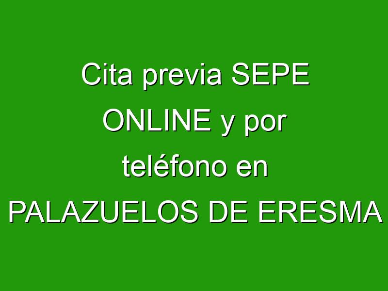 Cita previa SEPE ONLINE y por teléfono en PALAZUELOS DE ERESMA