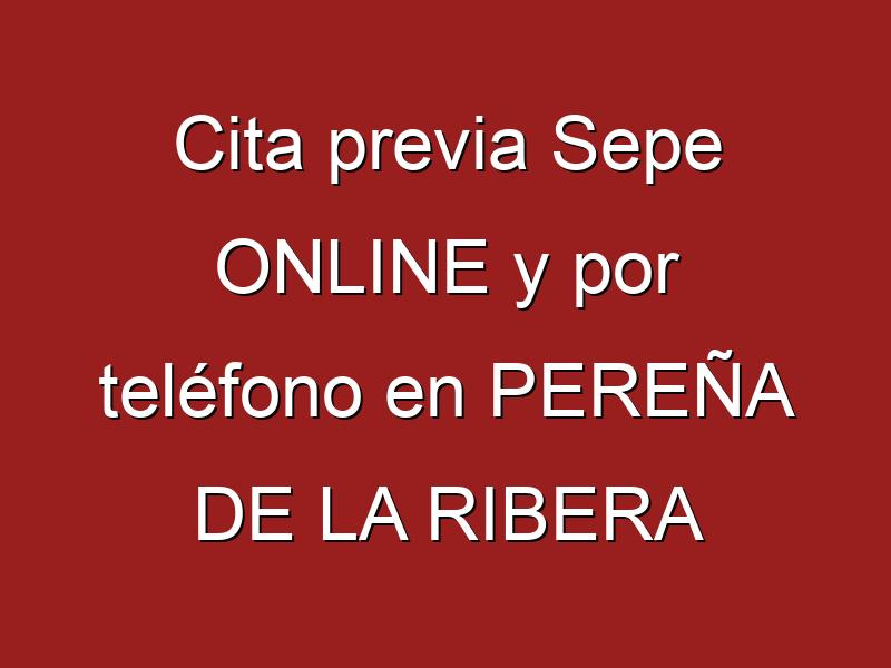Cita previa Sepe ONLINE y por teléfono en PEREÑA DE LA RIBERA
