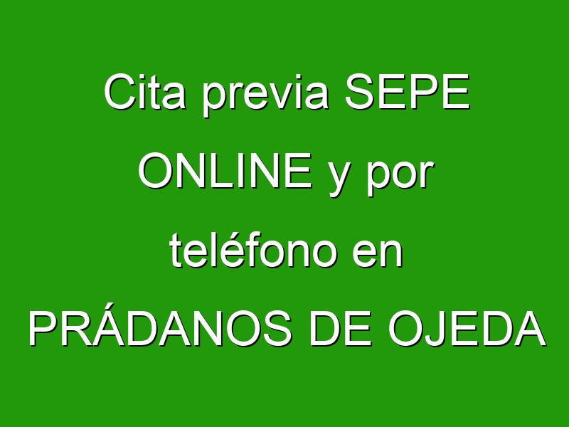 Cita previa SEPE ONLINE y por teléfono en PRÁDANOS DE OJEDA