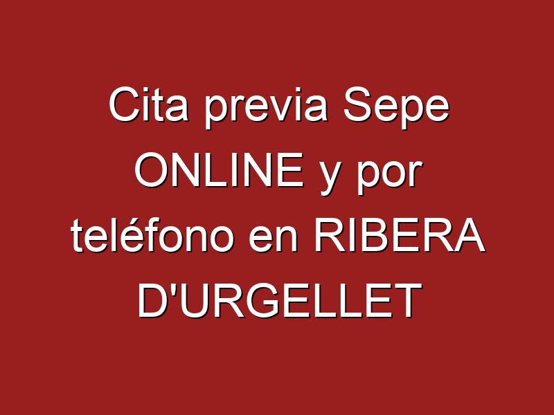 Cita previa Sepe ONLINE y por teléfono en RIBERA D'URGELLET