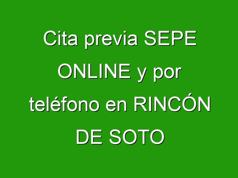 Cita previa SEPE ONLINE y por teléfono en RINCÓN DE SOTO